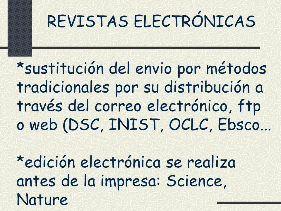 REVISTAS ELECTRÓNICAS *sustitución del envio por métodos tradicionales por su distribución a través del correo electrónico, ftp o web (DSC, INIST, OCL