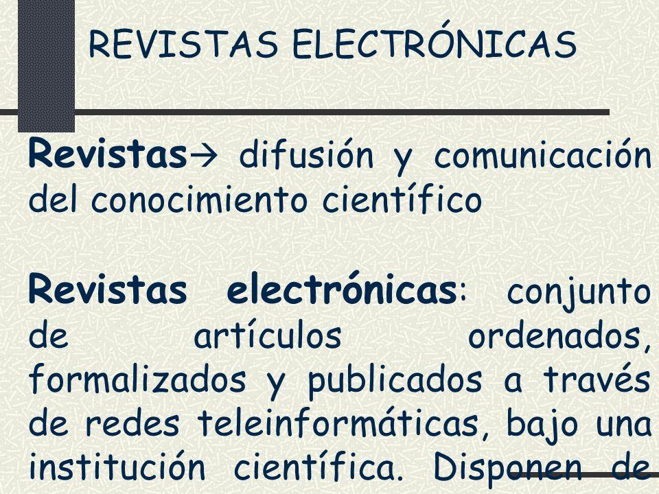 REVISTAS ELECTRÓNICAS Revistas difusión y comunicación del conocimiento científico Revistas electrónicas : conjunto de artículos ordenados, formalizad