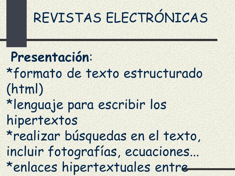 REVISTAS ELECTRÓNICAS Presentación: *formato de texto estructurado (html) *lenguaje para escribir los hipertextos *realizar búsquedas en el texto, inc