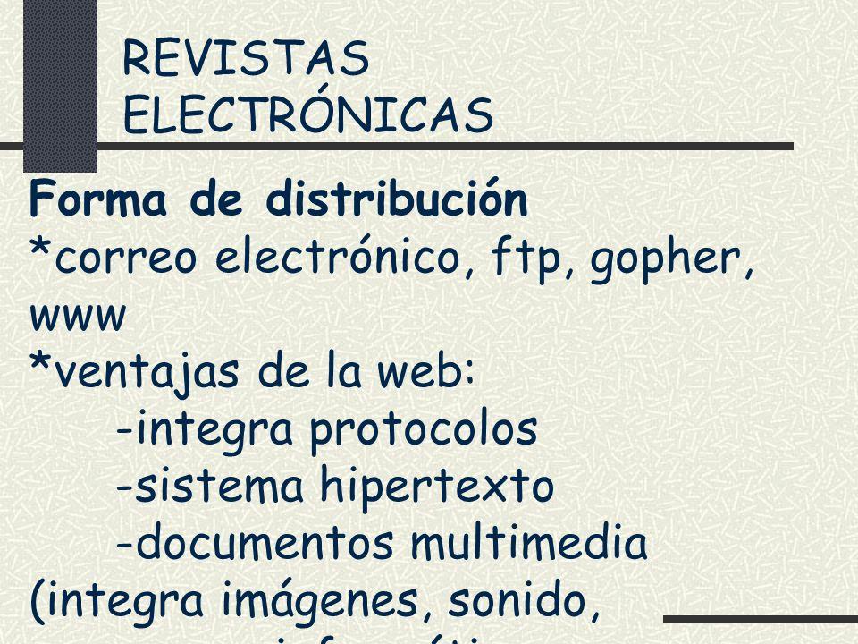 REVISTAS ELECTRÓNICAS Forma de distribución *correo electrónico, ftp, gopher, www *ventajas de la web: -integra protocolos -sistema hipertexto -docume