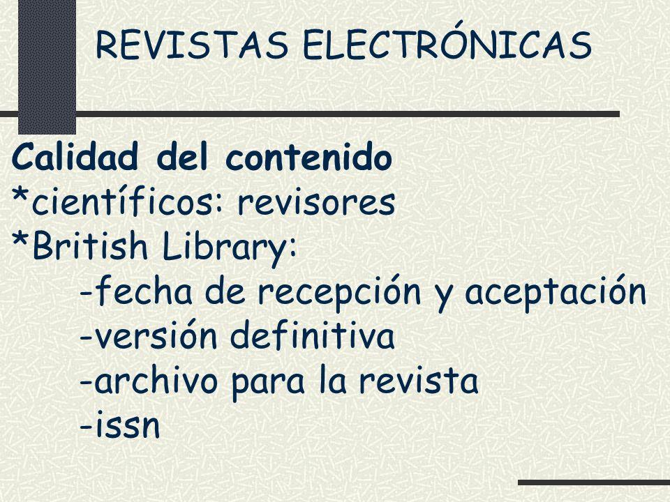 REVISTAS ELECTRÓNICAS Calidad del contenido *científicos: revisores *British Library: -fecha de recepción y aceptación -versión definitiva -archivo pa