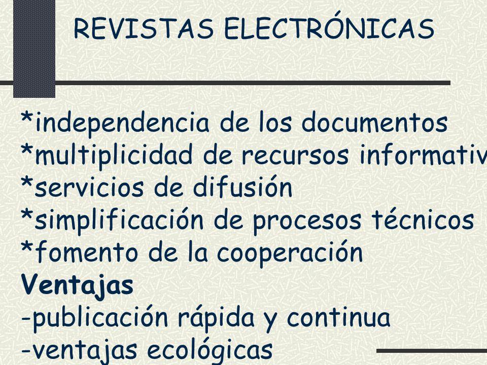 REVISTAS ELECTRÓNICAS *independencia de los documentos *multiplicidad de recursos informativos *servicios de difusión *simplificación de procesos técn