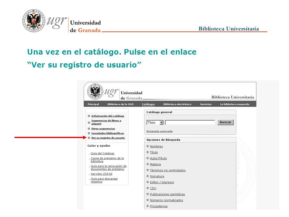 Para renovar sus datos de usuario, deberá acceder a la página web de nuestra biblioteca http://www.ugr.es/~biblio Y pulsar en el enlace Catálogos