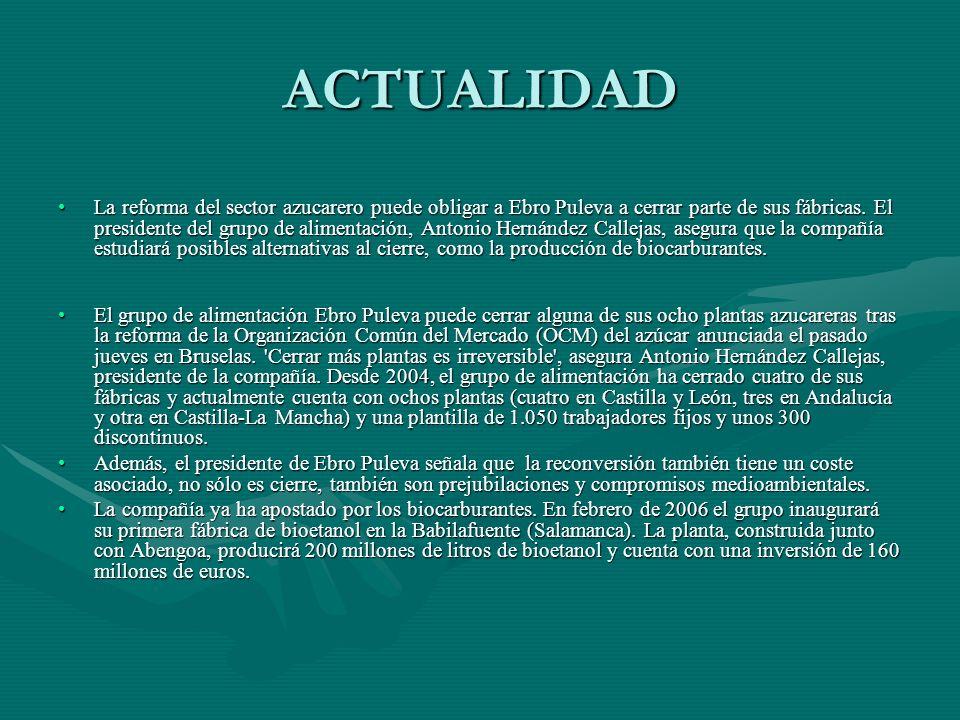 ACTUALIDAD La reforma del sector azucarero puede obligar a Ebro Puleva a cerrar parte de sus fábricas. El presidente del grupo de alimentación, Antoni
