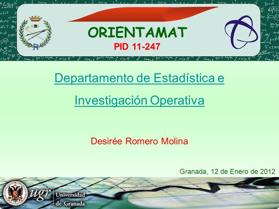 Departamento de Estadística e Investigación Operativa Desirée Romero Molina ORIENTAMAT PID 11-247 Granada, 12 de Enero de 2012