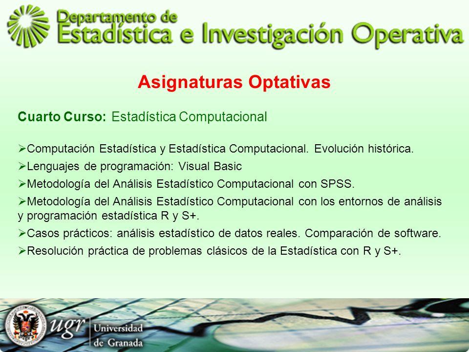 Asignaturas Optativas Cuarto Curso:Estadística Computacional Computación Estadística y Estadística Computacional. Evolución histórica. Lenguajes de pr