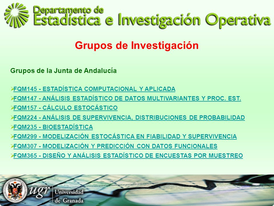 Grupos de Investigación Grupos de la Junta de Andalucía FQM145 - ESTADÍSTICA COMPUTACIONAL Y APLICADA FQM147 - ANÁLISIS ESTADÍSTICO DE DATOS MULTIVARI