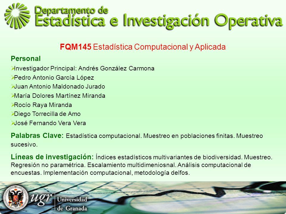 FQM145 Estadística Computacional y Aplicada Personal Investigador Principal: Andrés González Carmona Pedro Antonio García López Juan Antonio Maldonado