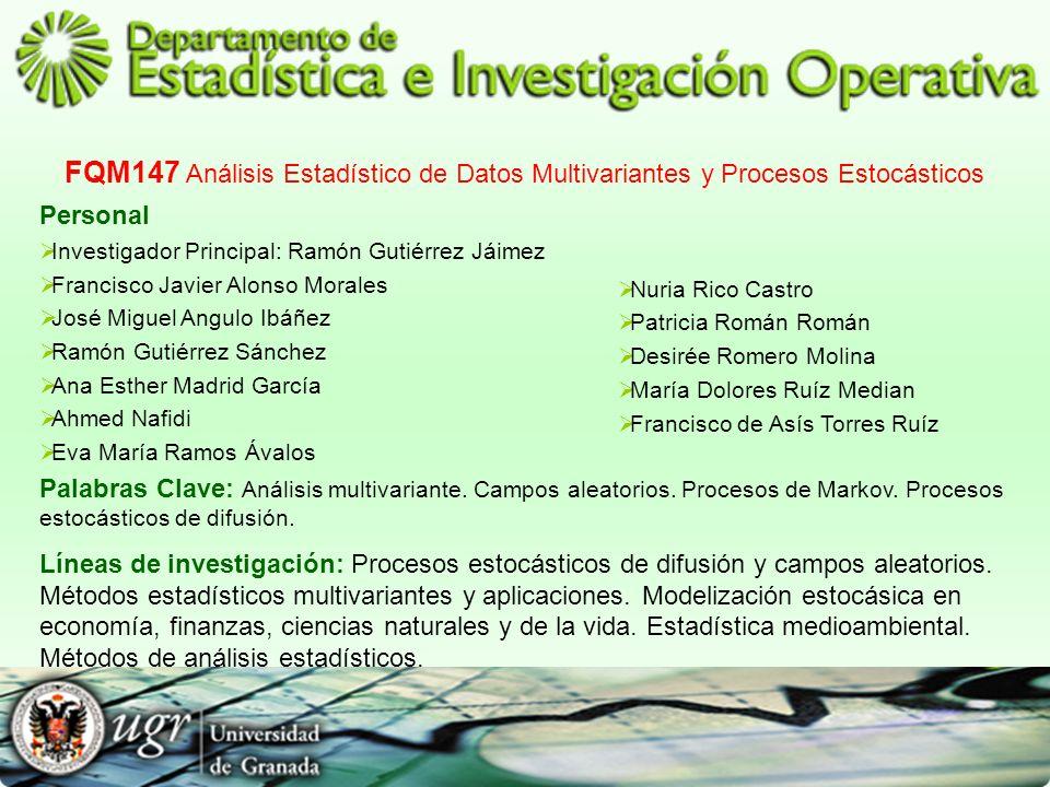 FQM147 Análisis Estadístico de Datos Multivariantes y Procesos Estocásticos Personal Investigador Principal: Ramón Gutiérrez Jáimez Francisco Javier A