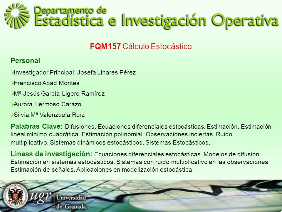 FQM157 Cálculo Estocástico Personal Investigador Principal: Josefa Linares Pérez Francisco Abad Montes Mª Jesús García-Ligero Ramírez Aurora Hermoso C