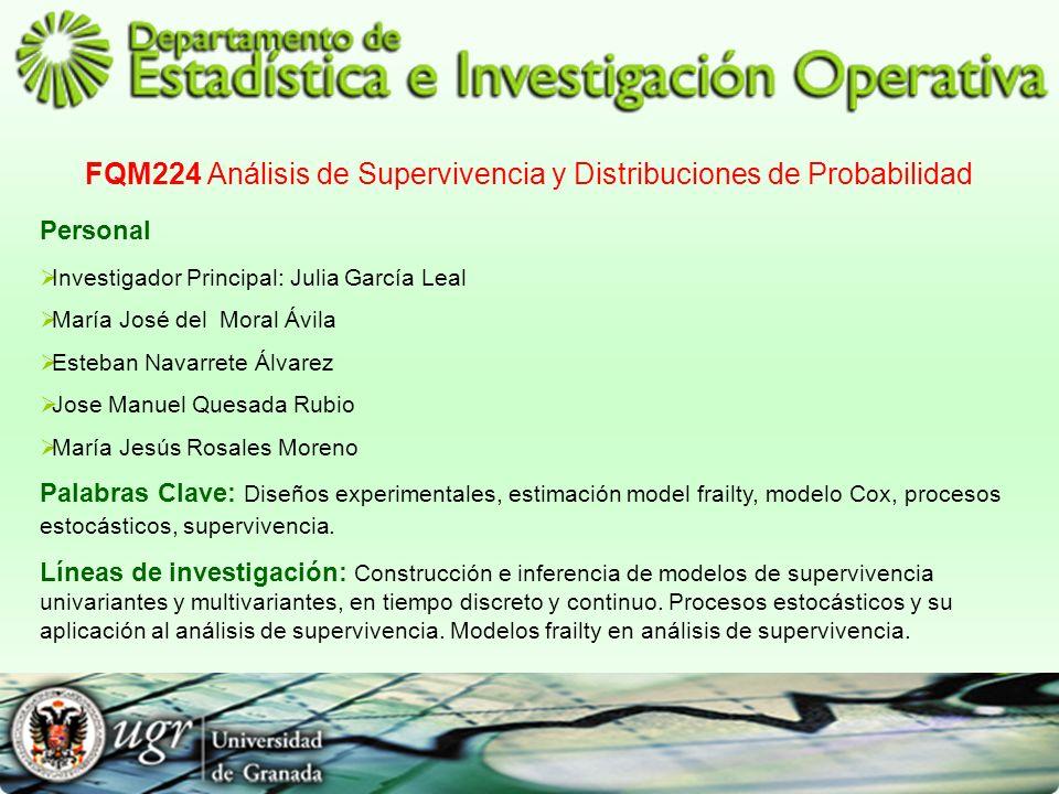 FQM224 Análisis de Supervivencia y Distribuciones de Probabilidad Personal Investigador Principal: Julia García Leal María José del Moral Ávila Esteba