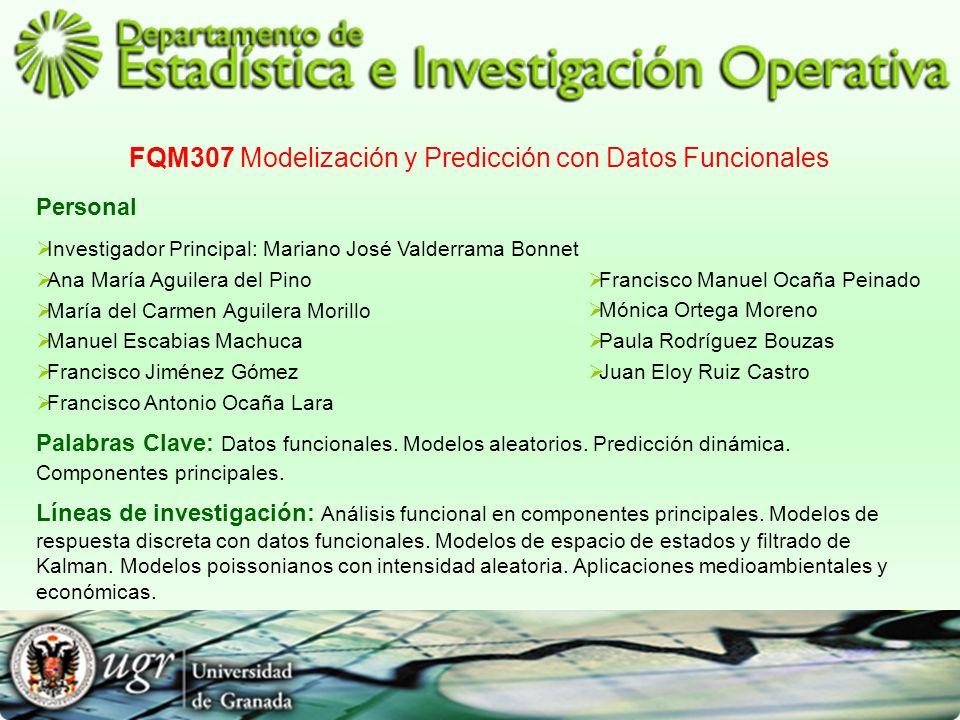 FQM307 Modelización y Predicción con Datos Funcionales Personal Investigador Principal: Mariano José Valderrama Bonnet Ana María Aguilera del Pino Mar