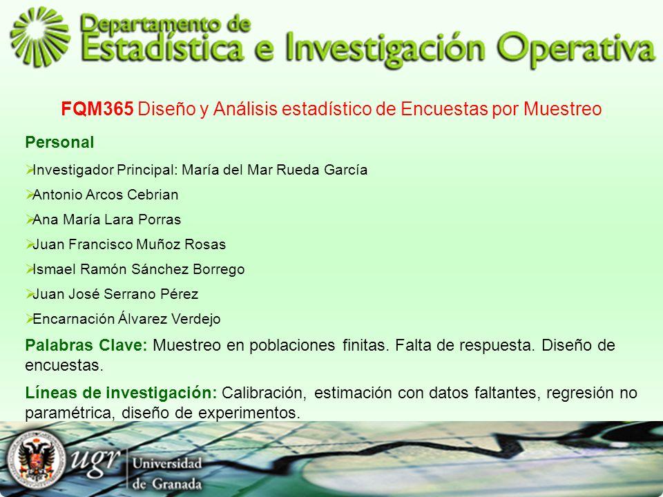 FQM365 Diseño y Análisis estadístico de Encuestas por Muestreo Personal Investigador Principal: María del Mar Rueda García Antonio Arcos Cebrian Ana M