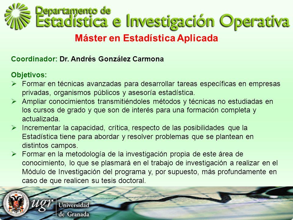 Máster en Estadística Aplicada Coordinador: Dr. Andrés González Carmona Objetivos: Formar en técnicas avanzadas para desarrollar tareas específicas en