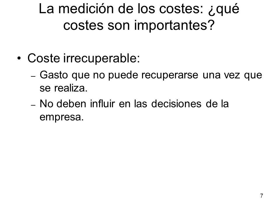 7 Coste irrecuperable: – Gasto que no puede recuperarse una vez que se realiza. – No deben influir en las decisiones de la empresa. La medición de los