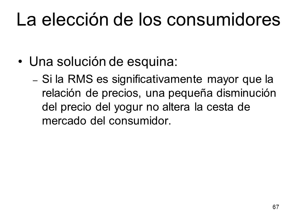 67 Una solución de esquina: – Si la RMS es significativamente mayor que la relación de precios, una pequeña disminución del precio del yogur no altera