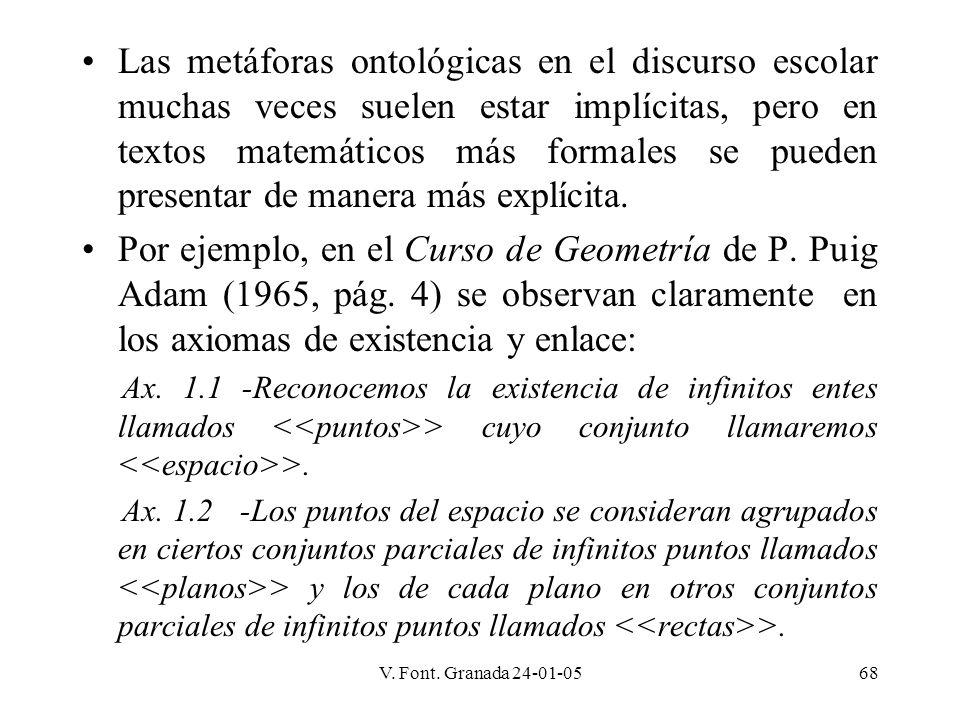 V. Font. Granada 24-01-0568 Las metáforas ontológicas en el discurso escolar muchas veces suelen estar implícitas, pero en textos matemáticos más form