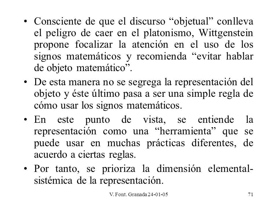 V. Font. Granada 24-01-0571 Consciente de que el discurso objetual conlleva el peligro de caer en el platonismo, Wittgenstein propone focalizar la ate