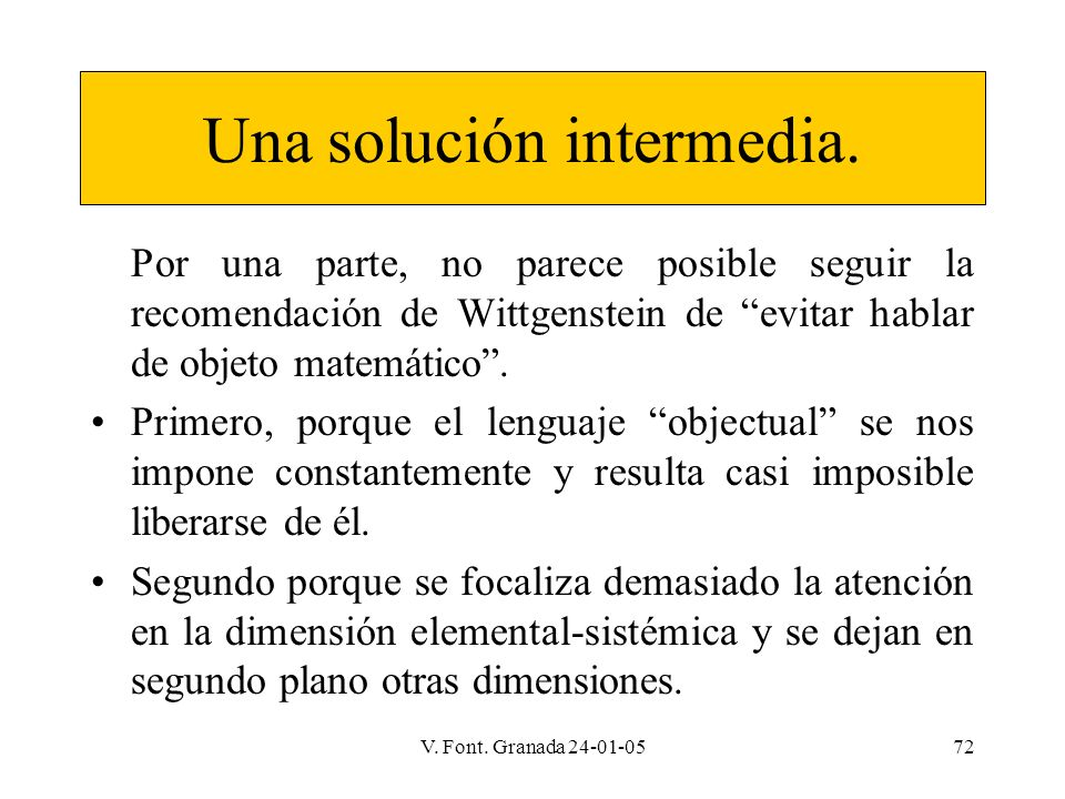 V. Font. Granada 24-01-0572 Una solución intermedia. Por una parte, no parece posible seguir la recomendación de Wittgenstein de evitar hablar de obje