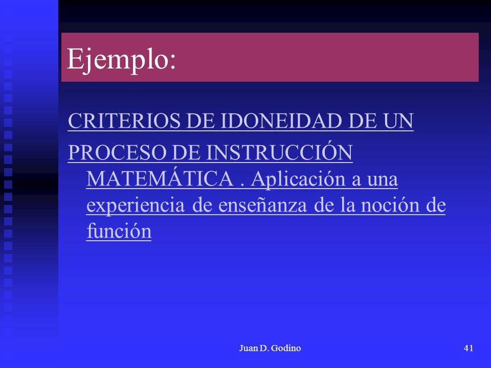 Juan D. Godino41 Ejemplo: CRITERIOS DE IDONEIDAD DE UN PROCESO DE INSTRUCCIÓN MATEMÁTICA. Aplicación a una experiencia de enseñanza de la noción de fu