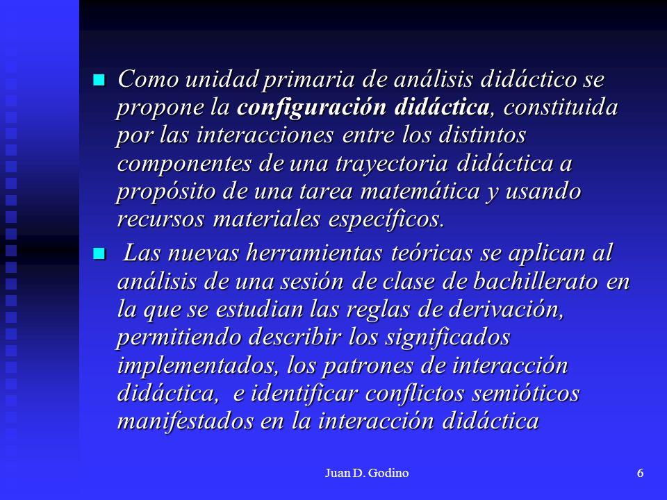 Juan D. Godino6 Como unidad primaria de análisis didáctico se propone la configuración didáctica, constituida por las interacciones entre los distinto