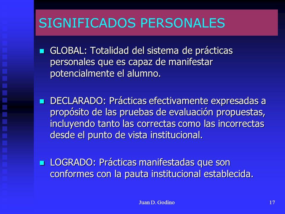 Juan D. Godino17 SIGNIFICADOS PERSONALES GLOBAL: Totalidad del sistema de prácticas personales que es capaz de manifestar potencialmente el alumno. GL