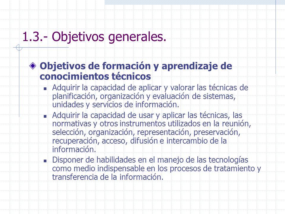 1.3.- Objetivos generales. Objetivos de formación y aprendizaje de conocimientos técnicos Adquirir la capacidad de aplicar y valorar las técnicas de p
