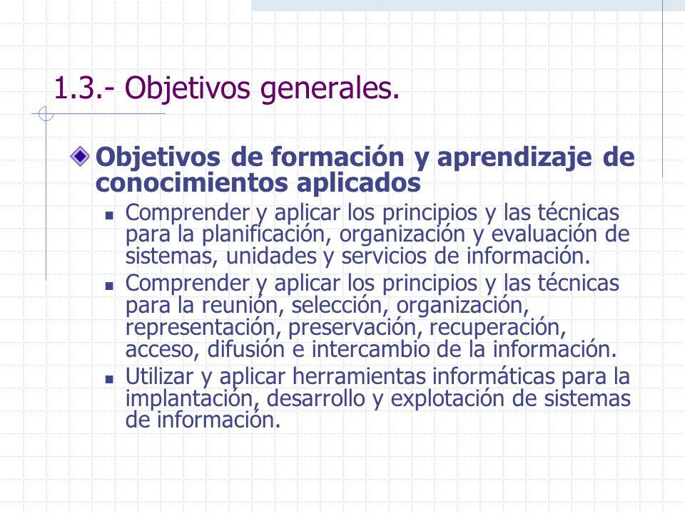 1.3.- Objetivos generales. Objetivos de formación y aprendizaje de conocimientos aplicados Comprender y aplicar los principios y las técnicas para la
