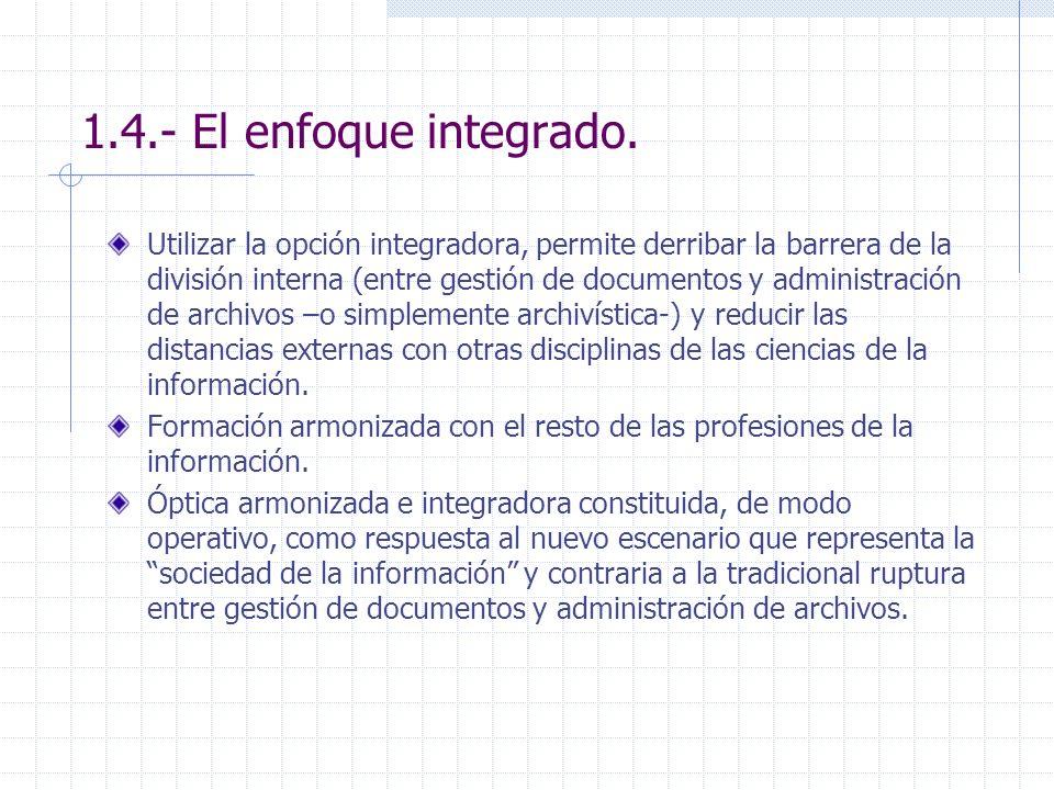 1.4.- El enfoque integrado. Utilizar la opción integradora, permite derribar la barrera de la división interna (entre gestión de documentos y administ