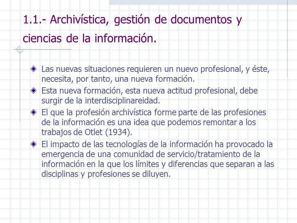 1.1.- Archivística, gestión de documentos y ciencias de la información. Las nuevas situaciones requieren un nuevo profesional, y éste, necesita, por t