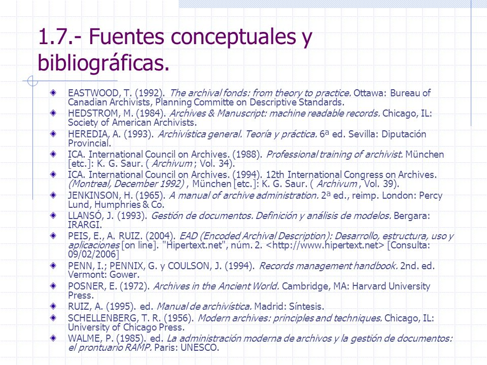 1.7.- Fuentes conceptuales y bibliográficas. EASTWOOD, T. (1992). The archival fonds: from theory to practice. Ottawa: Bureau of Canadian Archivists,