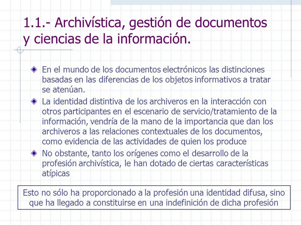 1.1.- Archivística, gestión de documentos y ciencias de la información. En el mundo de los documentos electrónicos las distinciones basadas en las dif