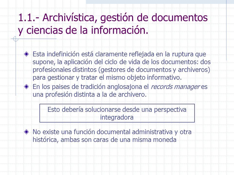 1.1.- Archivística, gestión de documentos y ciencias de la información. Esta indefinición está claramente reflejada en la ruptura que supone, la aplic