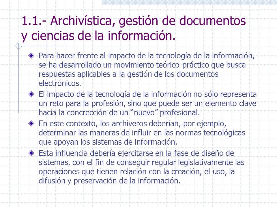1.1.- Archivística, gestión de documentos y ciencias de la información. Para hacer frente al impacto de la tecnología de la información, se ha desarro