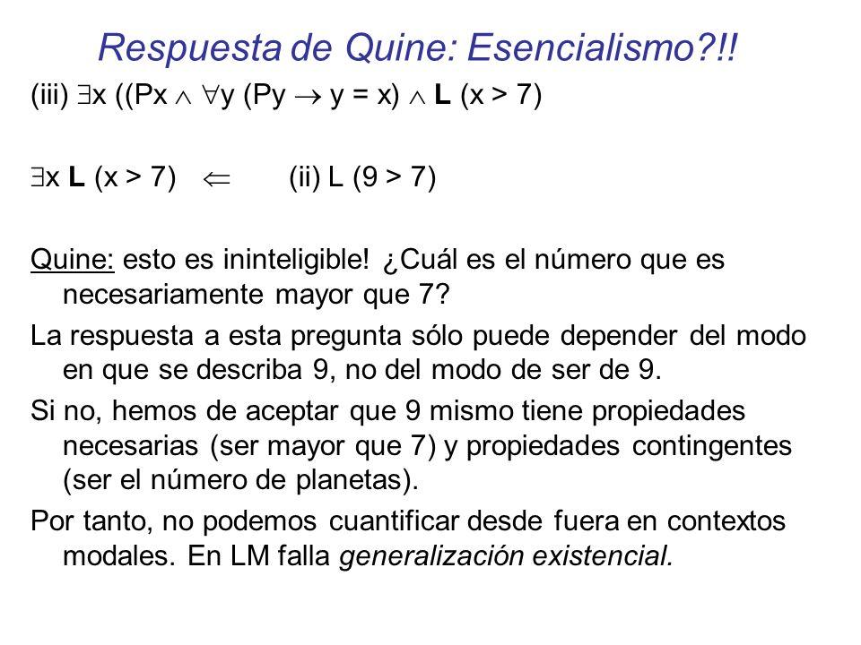 Respuesta de Quine: Esencialismo?!! (iii) x ((Px y (Py y = x) L (x > 7) x L (x > 7) (ii) L (9 > 7) Quine: esto es ininteligible! ¿Cuál es el número qu