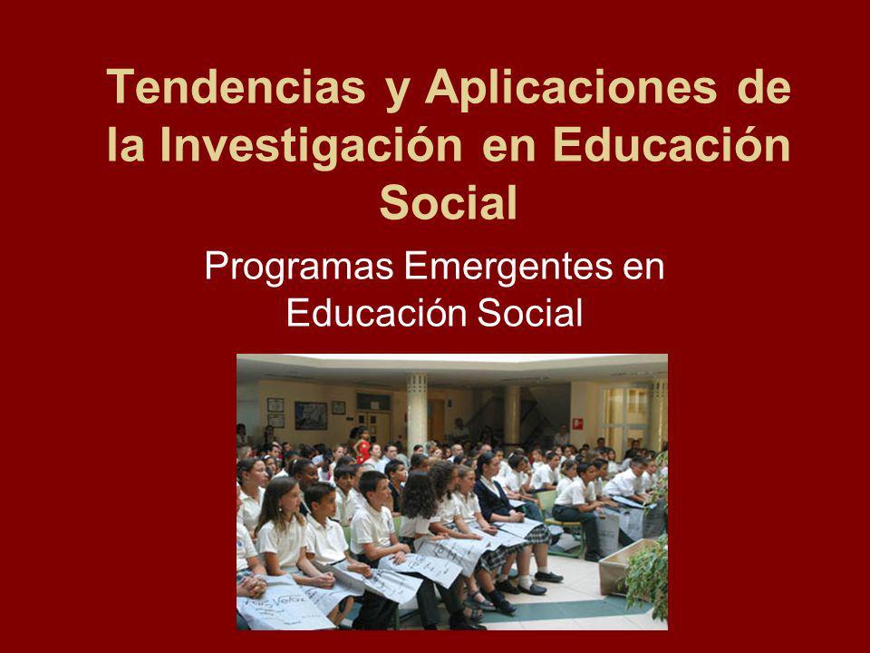 Tendencias y Aplicaciones de la Investigación en Educación Social Programas Emergentes en Educación Social