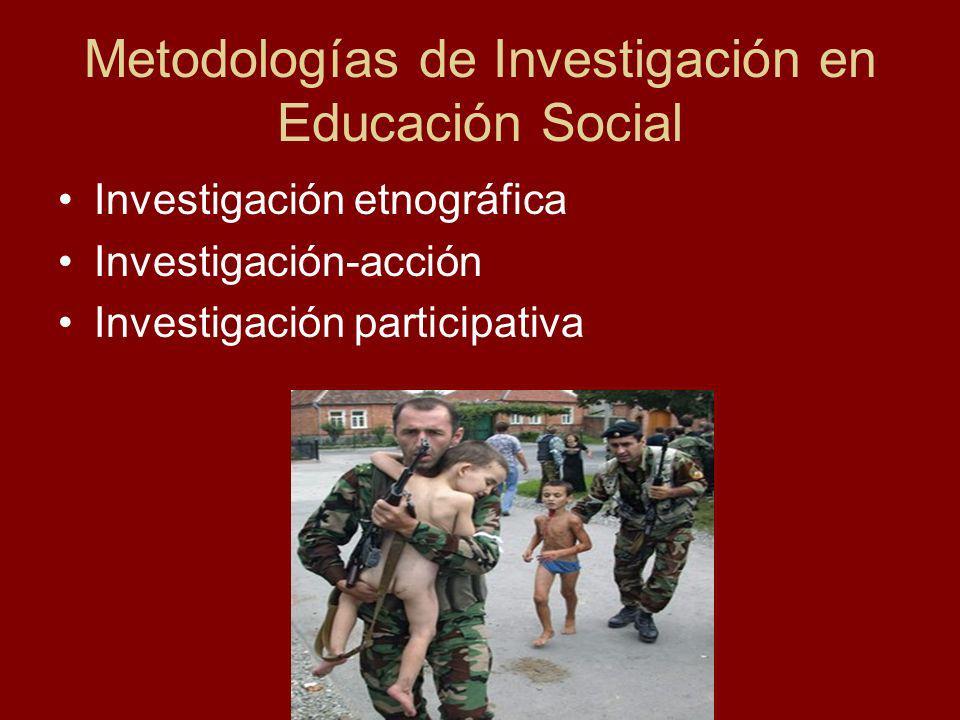 Metodologías de Investigación en Educación Social Investigación etnográfica Investigación-acción Investigación participativa