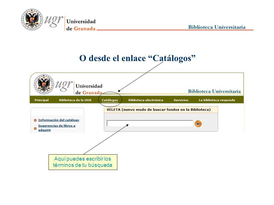 Puedes acceder al catálogo desde la página principal de la biblioteca Aquí puedes escribir los términos de tu búsqueda