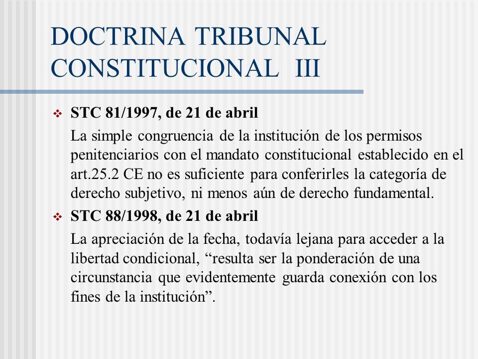 DOCTRINA TRIBUNAL CONSTITUCIONAL III STC 81/1997, de 21 de abril La simple congruencia de la institución de los permisos penitenciarios con el mandato