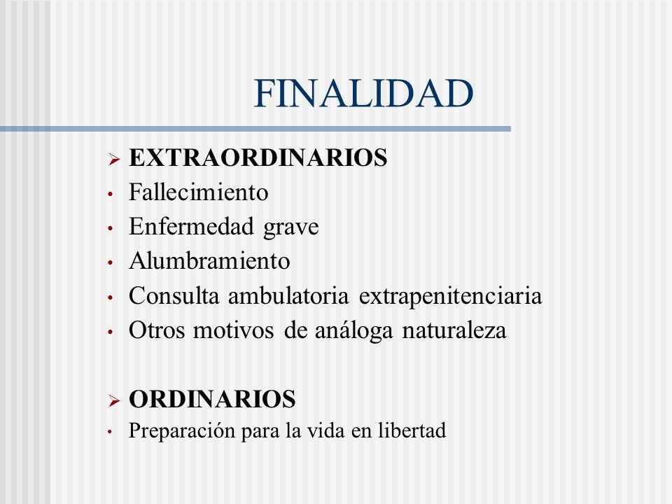FINALIDAD EXTRAORDINARIOS Fallecimiento Enfermedad grave Alumbramiento Consulta ambulatoria extrapenitenciaria Otros motivos de análoga naturaleza ORD