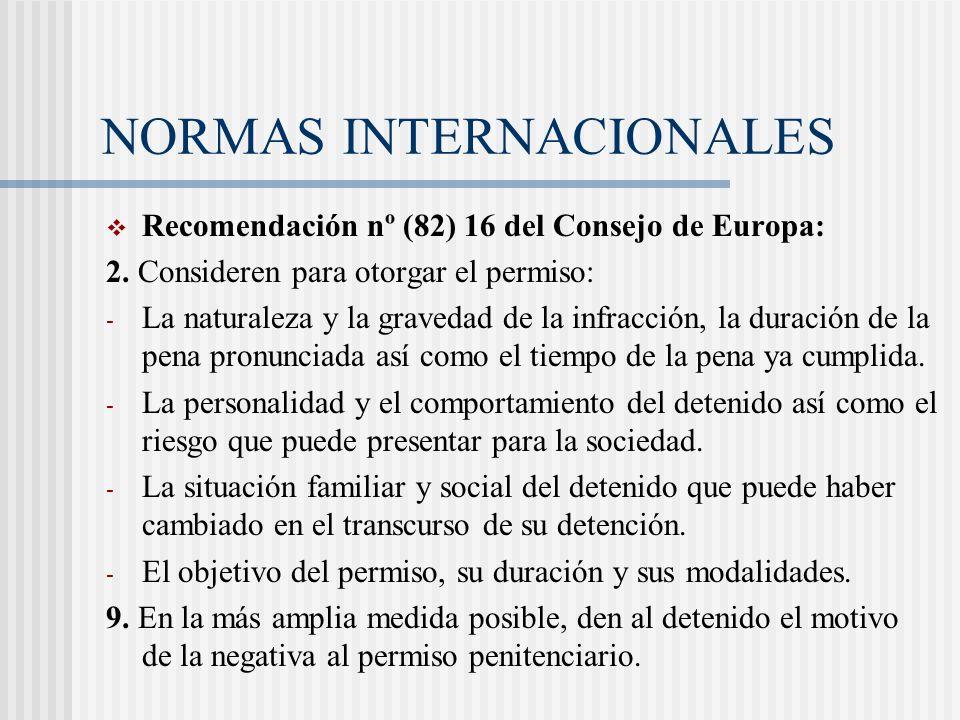 NORMAS INTERNACIONALES Recomendación nº (82) 16 del Consejo de Europa: 2. Consideren para otorgar el permiso: - La naturaleza y la gravedad de la infr