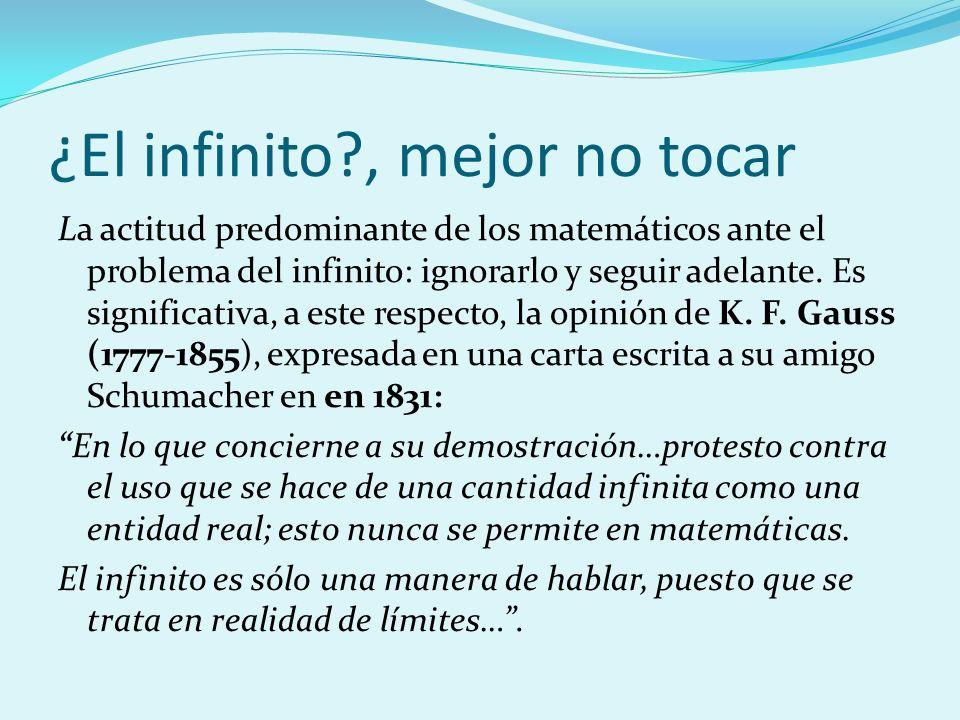 ¿El infinito?, mejor no tocar La actitud predominante de los matemáticos ante el problema del infinito: ignorarlo y seguir adelante. Es significativa,