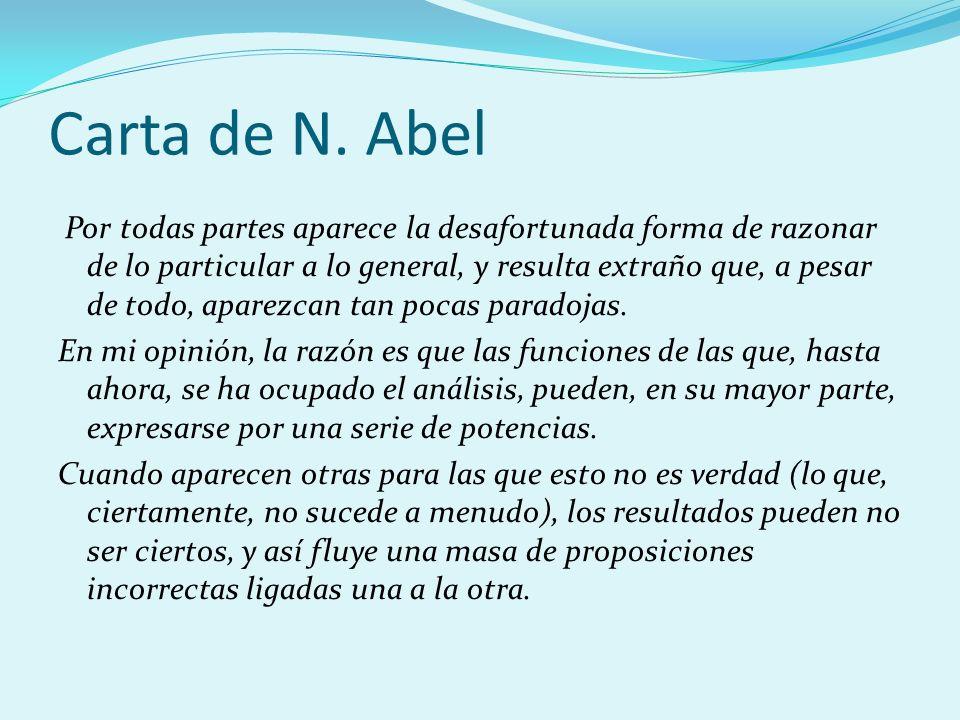 Carta de N. Abel Por todas partes aparece la desafortunada forma de razonar de lo particular a lo general, y resulta extraño que, a pesar de todo, apa