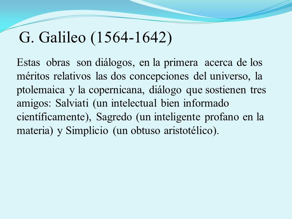 Estas obras son diálogos, en la primera acerca de los méritos relativos las dos concepciones del universo, la ptolemaica y la copernicana, diálogo que