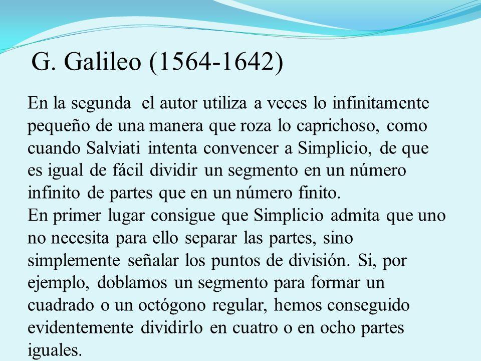 En la segunda el autor utiliza a veces lo infinitamente pequeño de una manera que roza lo caprichoso, como cuando Salviati intenta convencer a Simplicio, de que es igual de fácil dividir un segmento en un número infinito de partes que en un número finito.