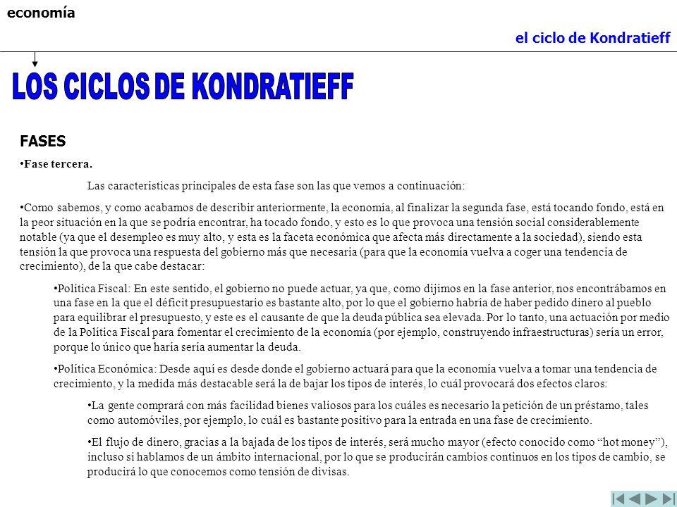 economía el ciclo de Kondratieff FASES Fase tercera. Las características principales de esta fase son las que vemos a continuación: Como sabemos, y co