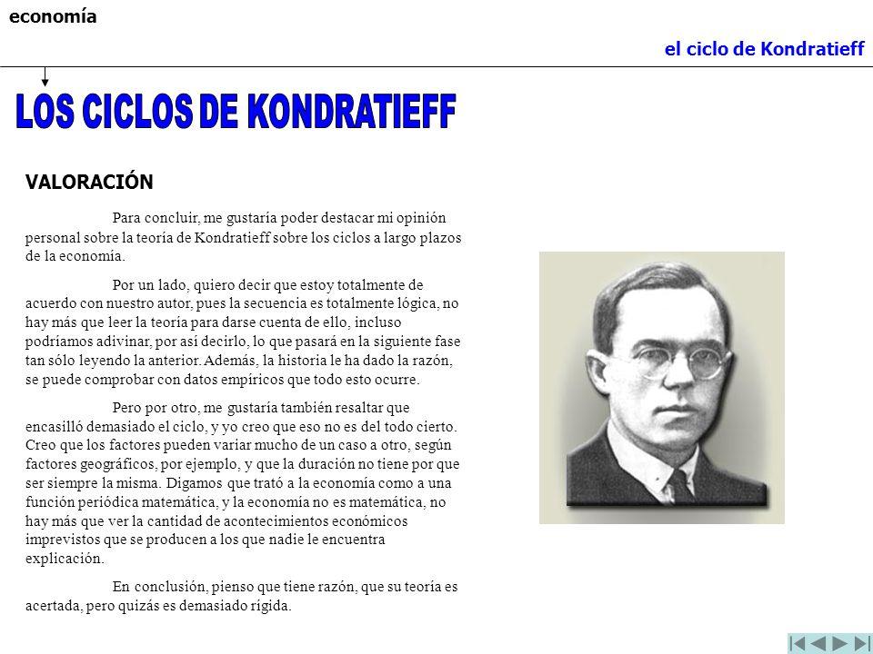 economía el ciclo de Kondratieff VALORACIÓN Para concluir, me gustaría poder destacar mi opinión personal sobre la teoría de Kondratieff sobre los cic