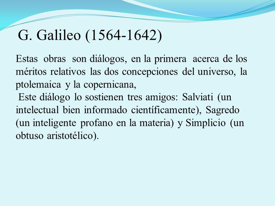 Estas obras son diálogos, en la primera acerca de los méritos relativos las dos concepciones del universo, la ptolemaica y la copernicana, Este diálog