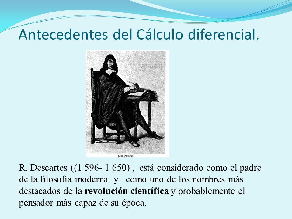 R. Descartes ((1 596- 1 650), está considerado como el padre de la filosofía moderna y como uno de los nombres más destacados de la revolución científ
