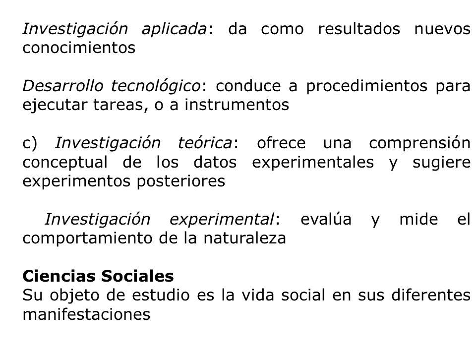 Investigación aplicada: da como resultados nuevos conocimientos Desarrollo tecnológico: conduce a procedimientos para ejecutar tareas, o a instrumento
